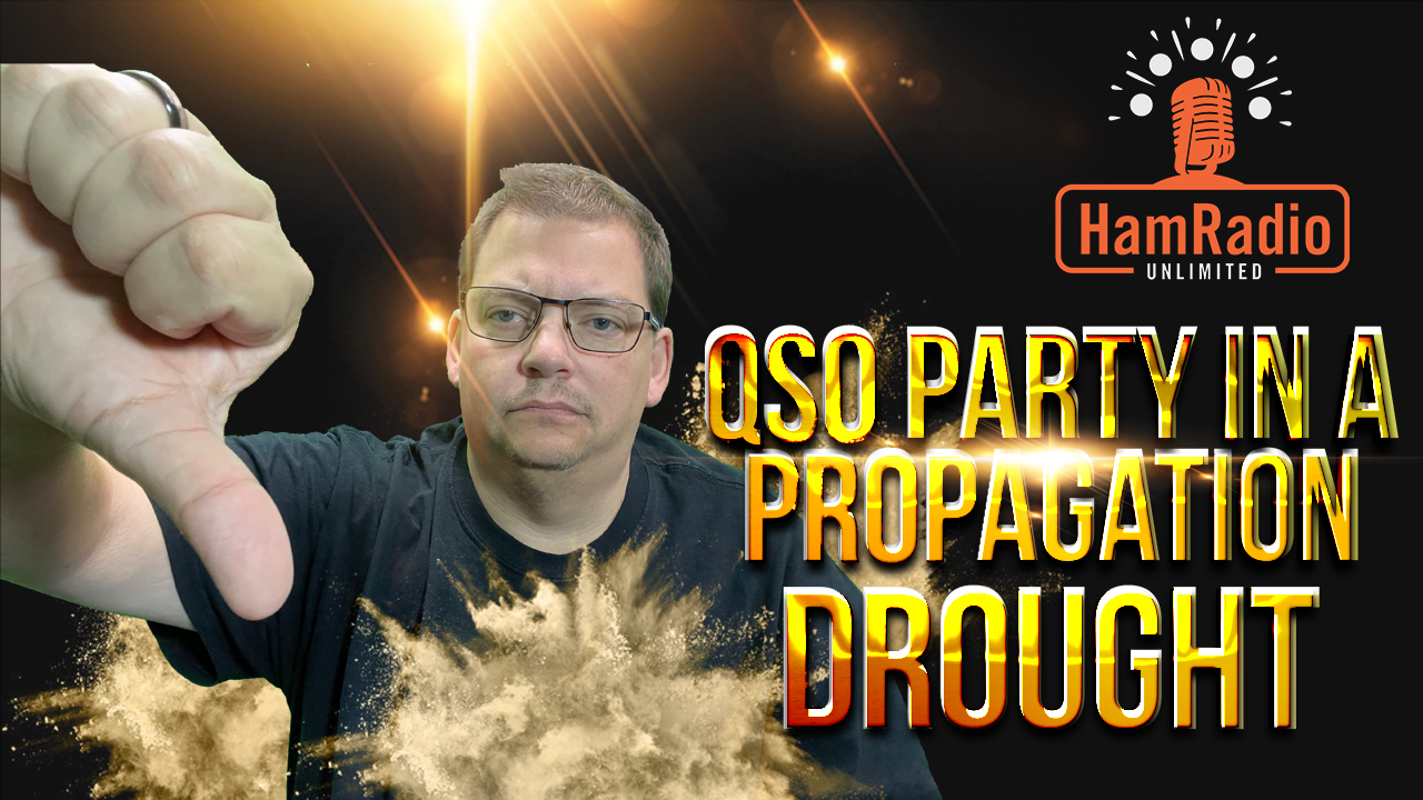 Just how bad is a QSO Party in a Propagation DROUGHT – S1E4