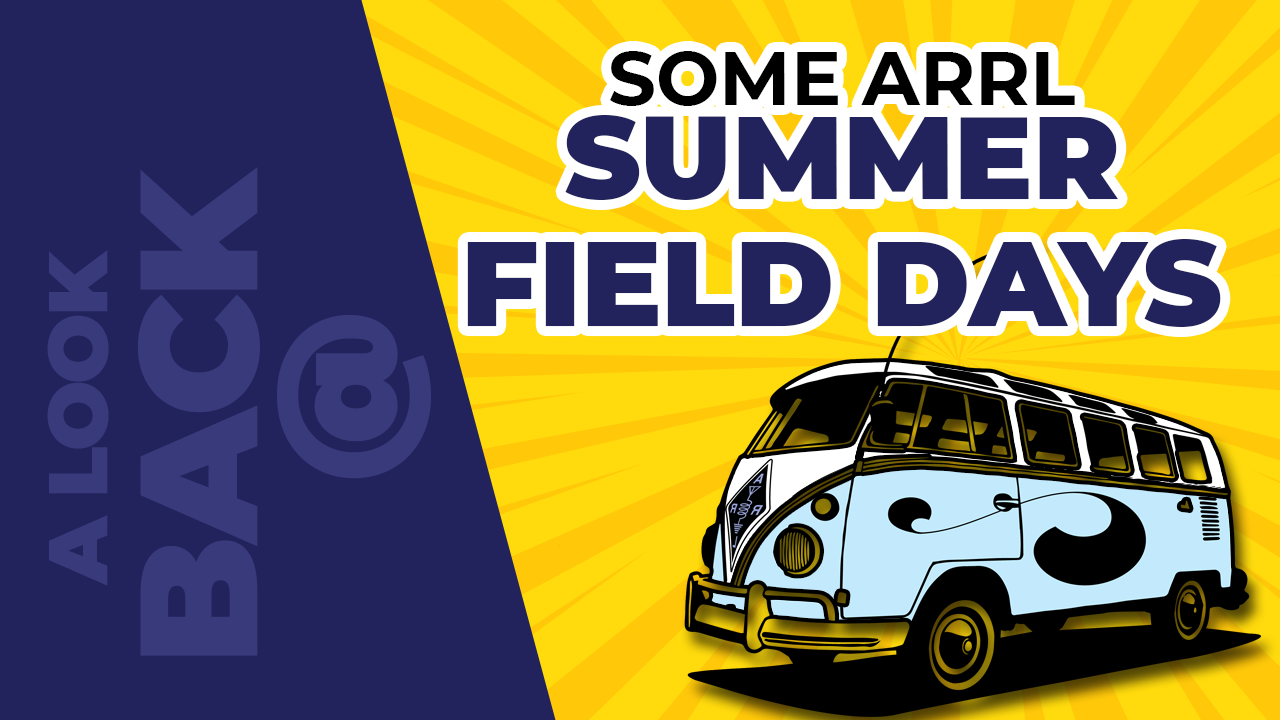 A Look Back at Some ARRL Summer Field Day s – S1E7