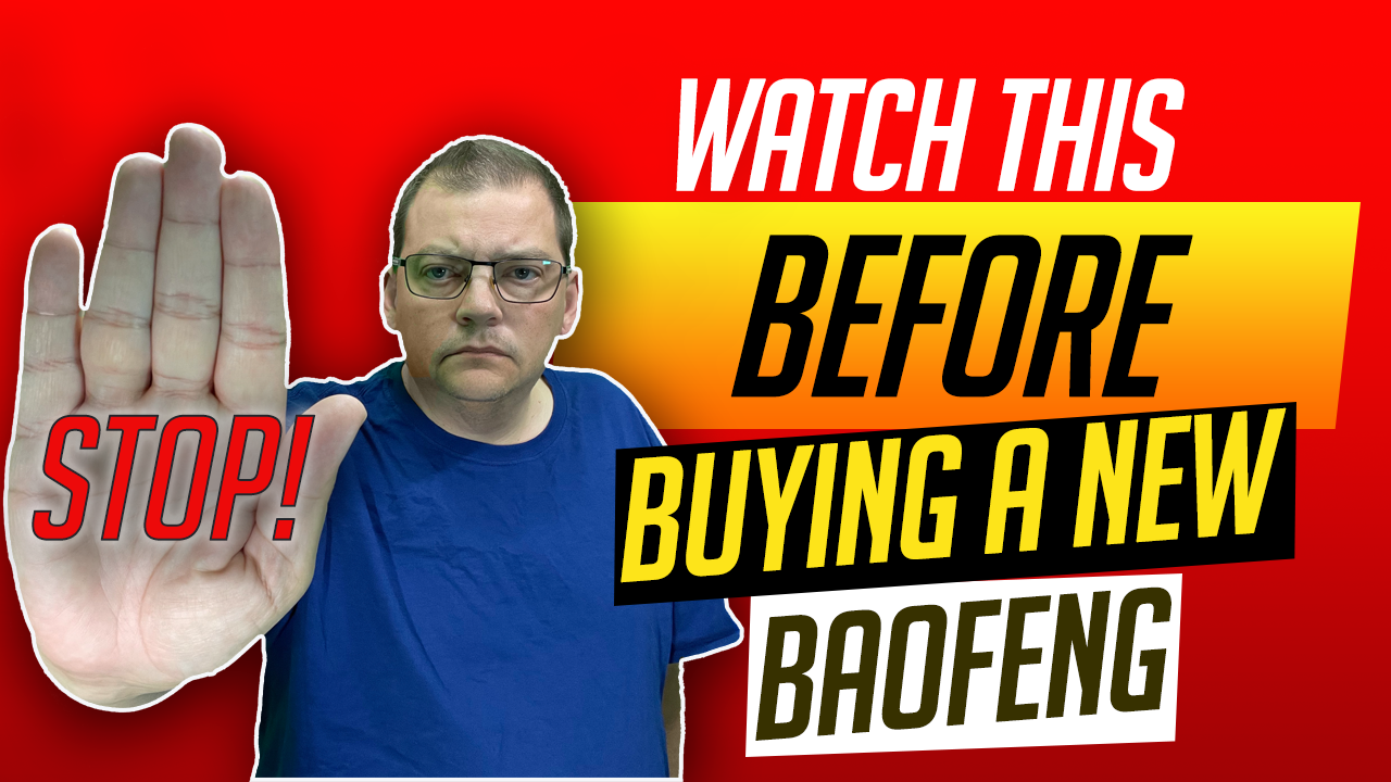 STOP! Watch This BEFORE Buying a New Baofeng!  NOT CLICKBAIT – S1E6